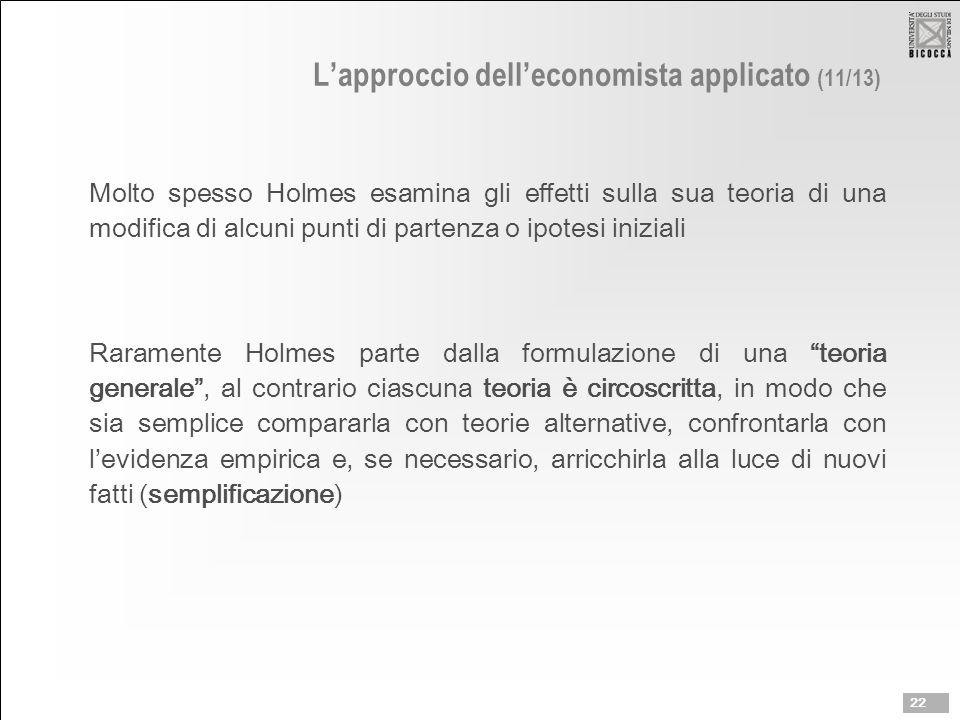 L'approccio dell'economista applicato (11/13) Molto spesso Holmes esamina gli effetti sulla sua teoria di una modifica di alcuni punti di partenza o i