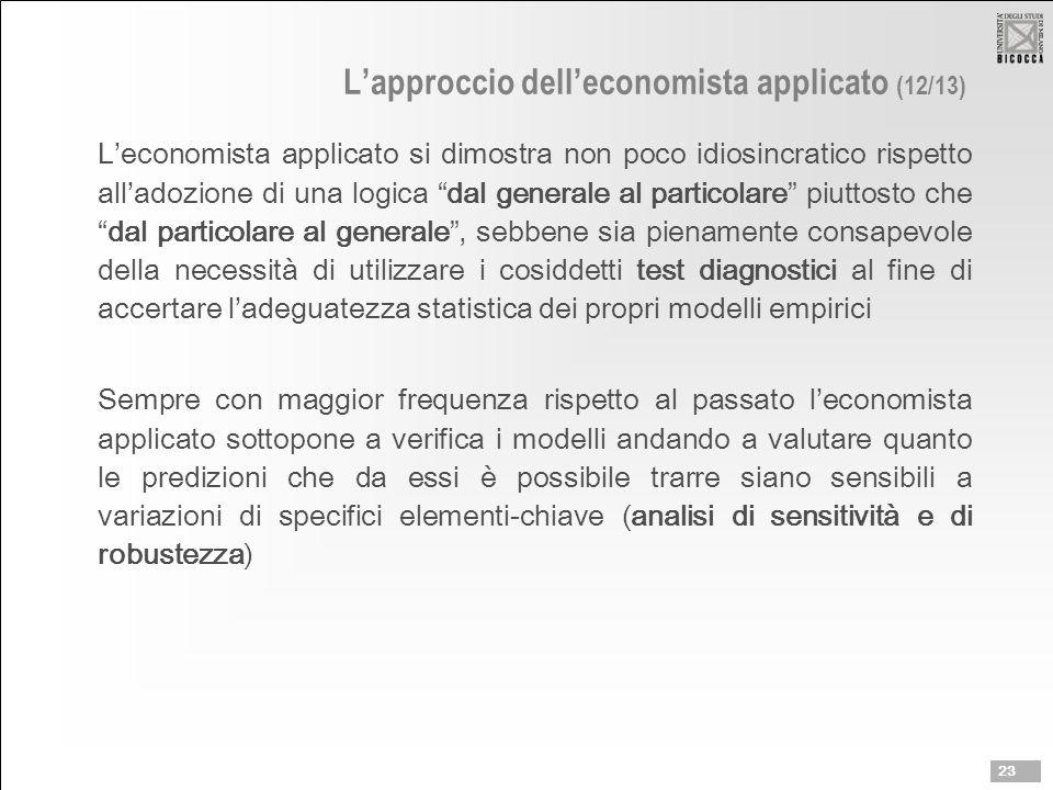 """L'approccio dell'economista applicato (12/13) L'economista applicato si dimostra non poco idiosincratico rispetto all'adozione di una logica """"dal gene"""