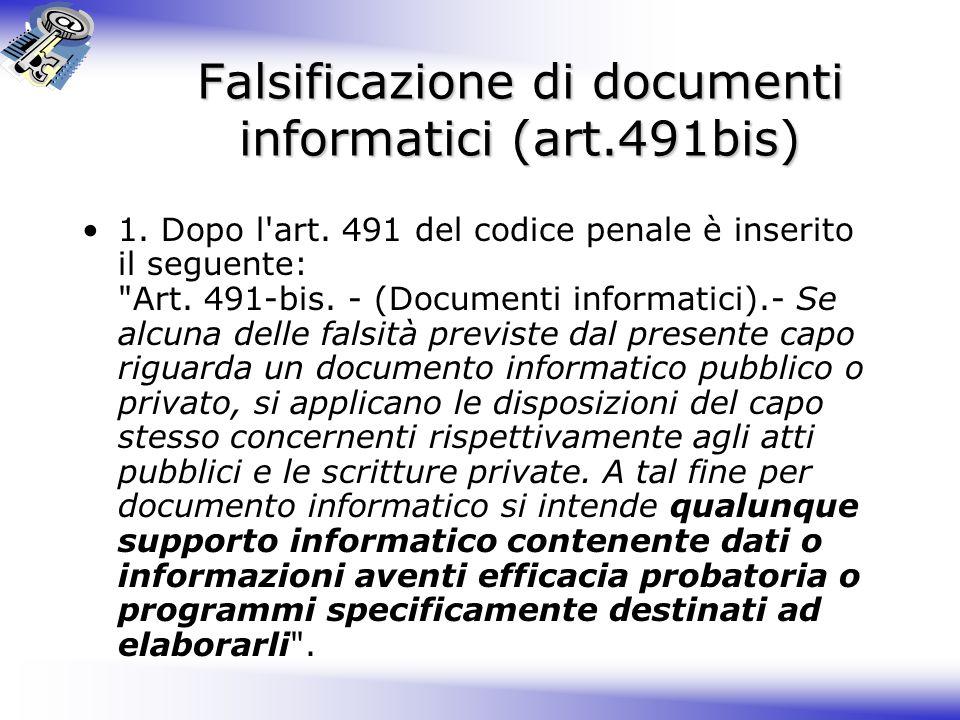 Falsificazione di documenti informatici (art.491bis) 1.