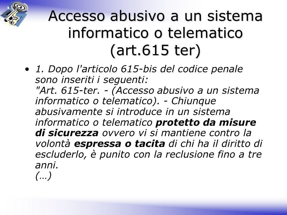 Accesso abusivo a un sistema informatico o telematico (art.615 ter) 1.