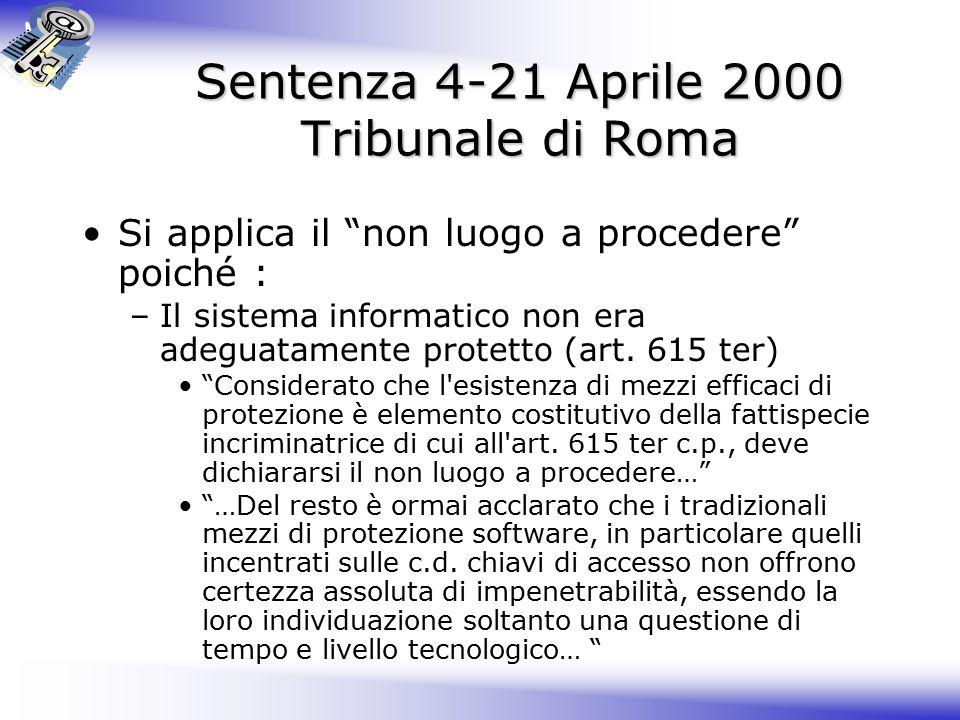 Sentenza 4-21 Aprile 2000 Tribunale di Roma Si applica il non luogo a procedere poiché : –Il sistema informatico non era adeguatamente protetto (art.