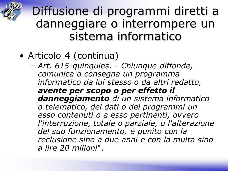 Diffusione di programmi diretti a danneggiare o interrompere un sistema informatico Articolo 4 (continua) –Art.