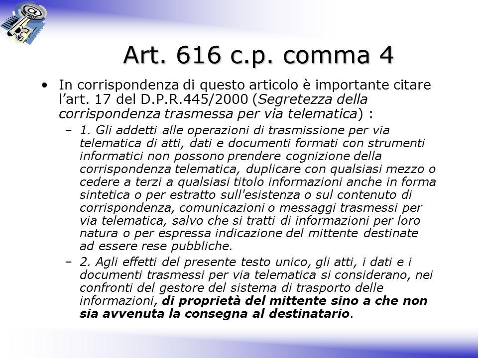 Art.616 c.p. comma 4 In corrispondenza di questo articolo è importante citare l'art.