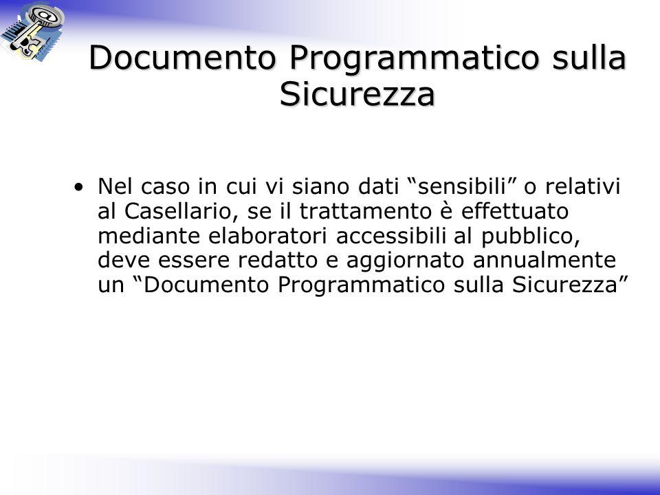 Documento Programmatico sulla Sicurezza Nel caso in cui vi siano dati sensibili o relativi al Casellario, se il trattamento è effettuato mediante elaboratori accessibili al pubblico, deve essere redatto e aggiornato annualmente un Documento Programmatico sulla Sicurezza