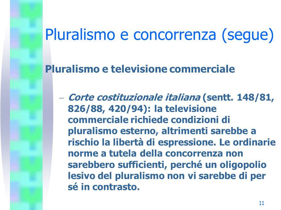 10 Pluralismo e concorrenza (segue) Pluralismo e televisione commerciale  Consiglio costituzionale francese (sent. 217/86): l'unico strumento per tut