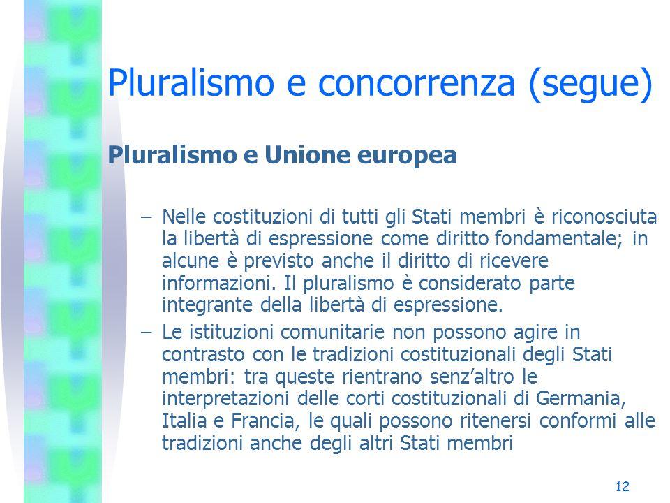 11 Pluralismo e concorrenza (segue) Pluralismo e televisione commerciale  Corte costituzionale italiana (sentt. 148/81, 826/88, 420/94): la televisio