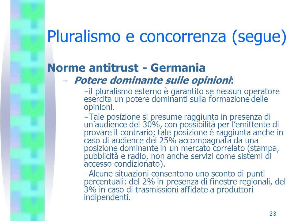 22 Pluralismo e concorrenza (segue) I mercati nazionali – Italia –Il mercato della televisione free è caratterizzato dal duopolio Rai-Mediaset che insieme detengono il 90% dell'audience.