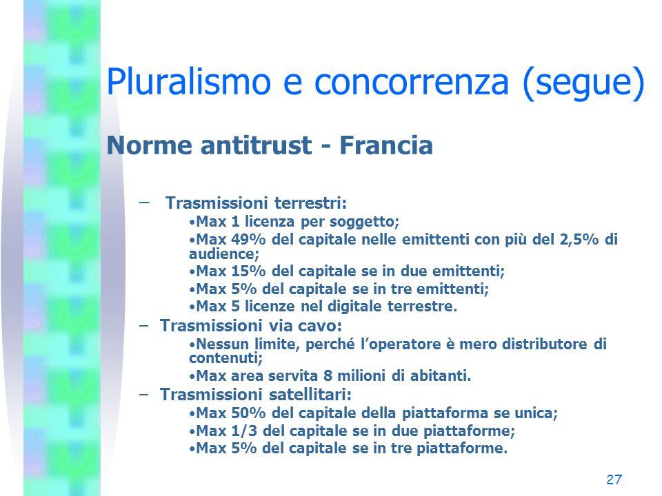 26 Pluralismo e concorrenza (segue) Norme antitrust – Regno Unito –Limiti incrociati: contestualmente un medesimo soggetto può: controllare il 15% del