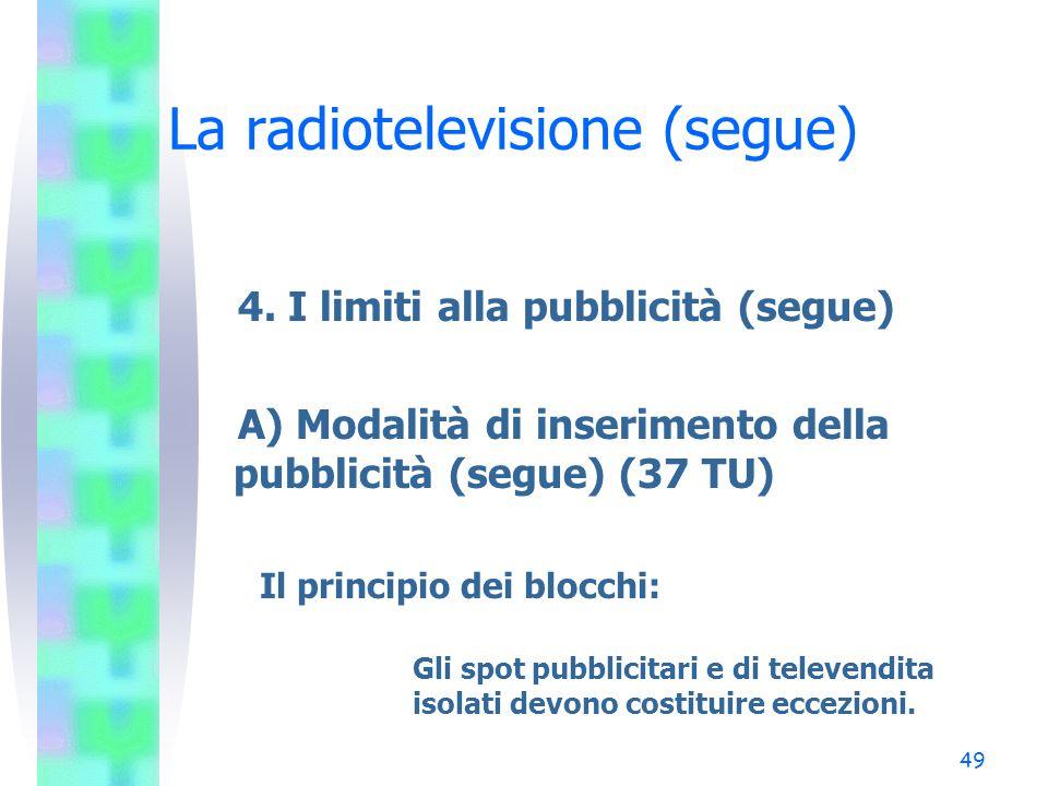 48 La radiotelevisione (segue) 4. I limiti alla pubblicità (segue) A) Modalità di inserimento della pubblicità (37 TU) Il principio della separazione:
