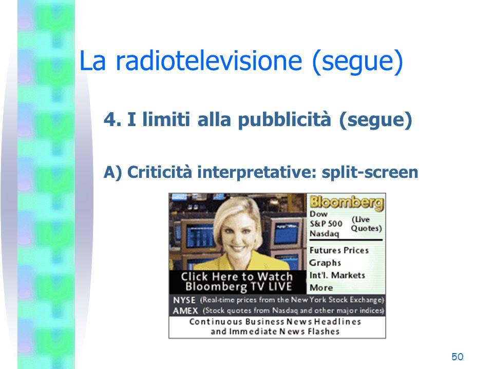 49 La radiotelevisione (segue) 4. I limiti alla pubblicità (segue) A) Modalità di inserimento della pubblicità (segue) (37 TU) Il principio dei blocch