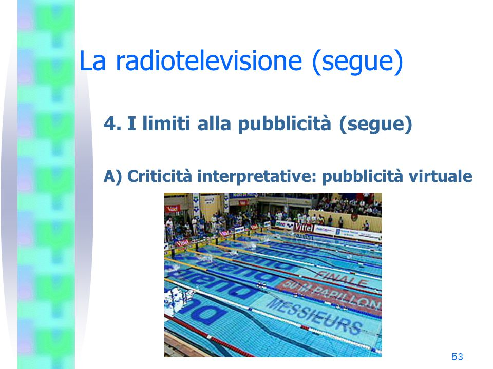 52 La radiotelevisione (segue) 4. I limiti alla pubblicità (segue) A) Criticità interpretative: pubblicità virtuale