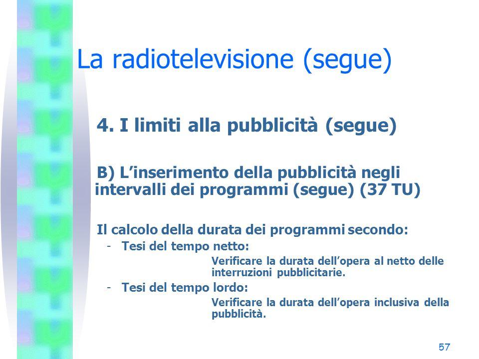 56 La radiotelevisione (segue) 4. I limiti alla pubblicità (segue) B) L'inserimento della pubblicità negli intervalli dei programmi (segue) (37 TU) La