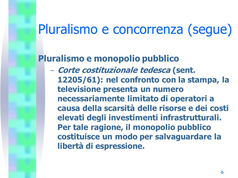 5 Pluralismo e concorrenza (segue) Definizione di pluralismo –Corte costituzionale italiana (sent.
