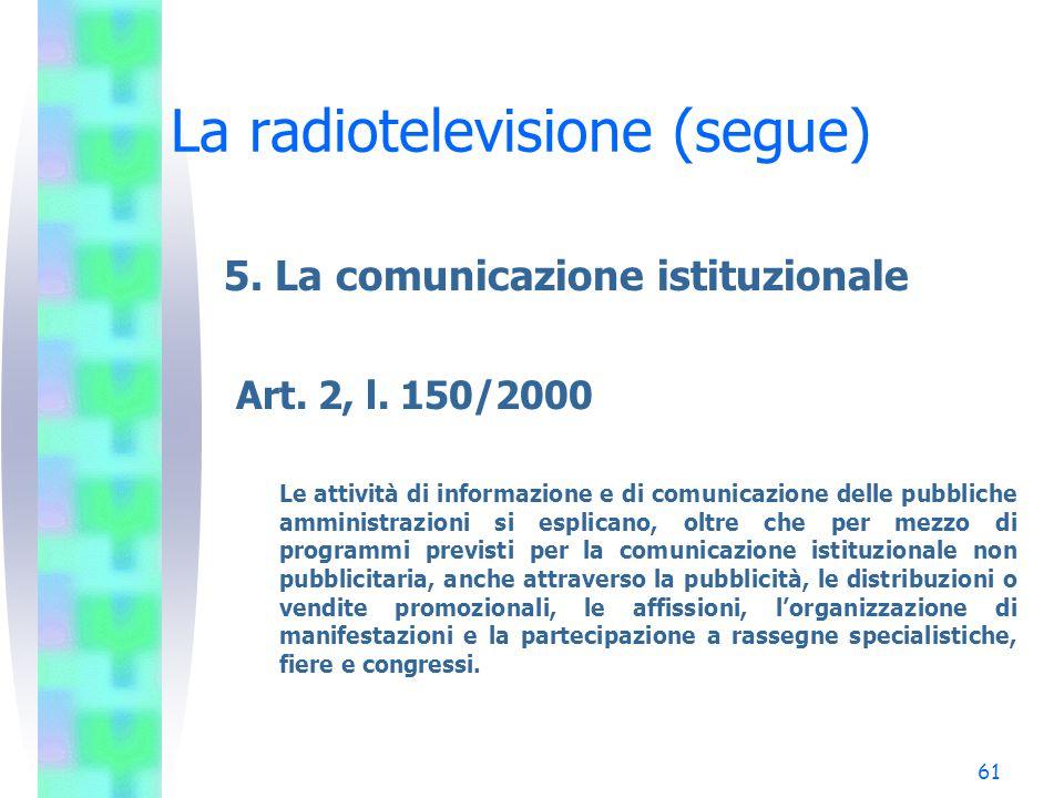 60 La radiotelevisione (segue) 4. I limiti alla pubblicità (segue) D) I Il regolamento AGCOM n. 538/01 Riconoscibilità del messaggio pubblicitario ris