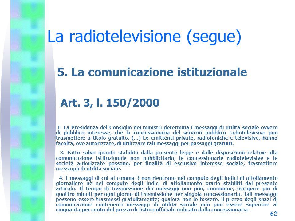 61 La radiotelevisione (segue) 5. La comunicazione istituzionale Art. 2, l. 150/2000 Le attività di informazione e di comunicazione delle pubbliche am