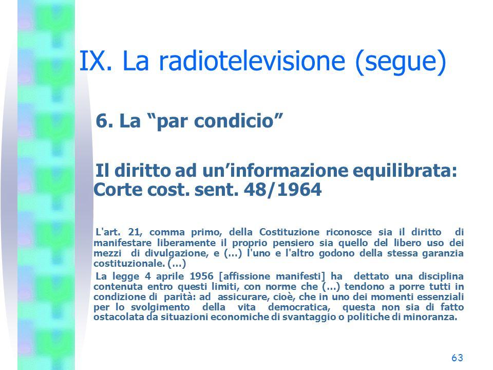 62 La radiotelevisione (segue) 5. La comunicazione istituzionale Art. 3, l. 150/2000 1. La Presidenza del Consiglio dei ministri determina i messaggi