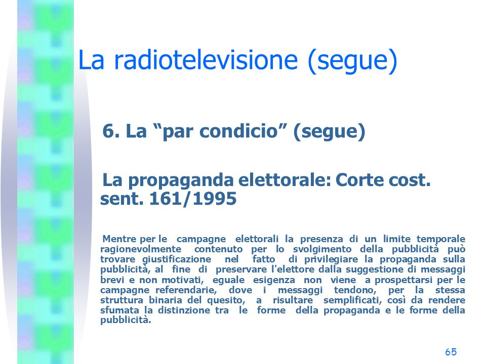 """64 La radiotelevisione (segue) 6. La """"par condicio"""" (segue) Il diritto alla genuinità del voto: Corte cost. sent. 344/1993 L'auspicio di questa Corte"""