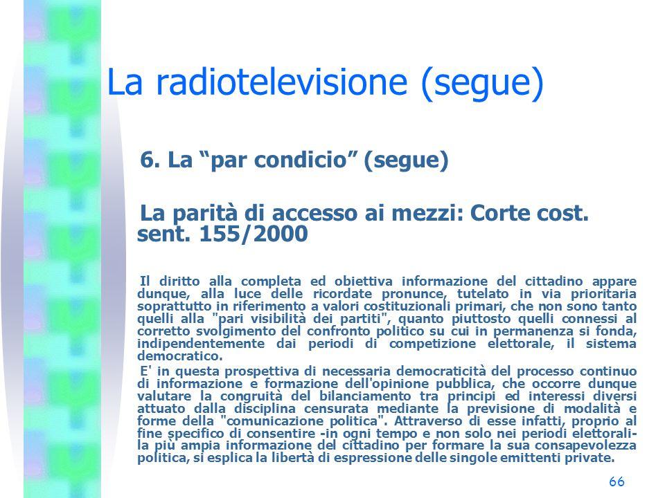 """65 La radiotelevisione (segue) 6. La """"par condicio"""" (segue) La propaganda elettorale: Corte cost. sent. 161/1995 Mentre per le campagne elettorali la"""