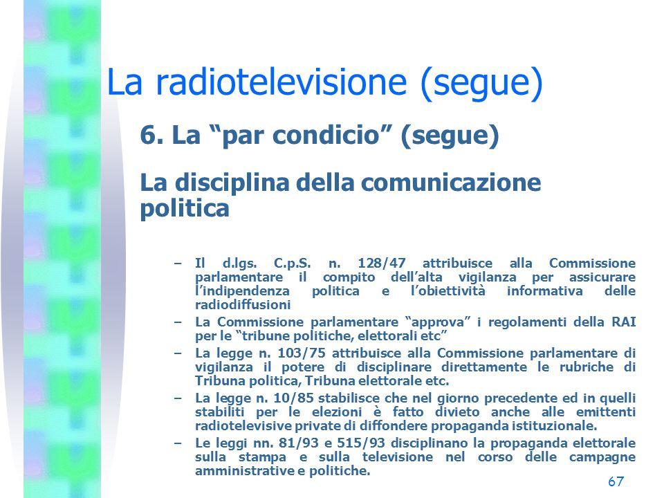 """66 La radiotelevisione (segue) 6. La """"par condicio"""" (segue) La parità di accesso ai mezzi: Corte cost. sent. 155/2000 Il diritto alla completa ed obie"""