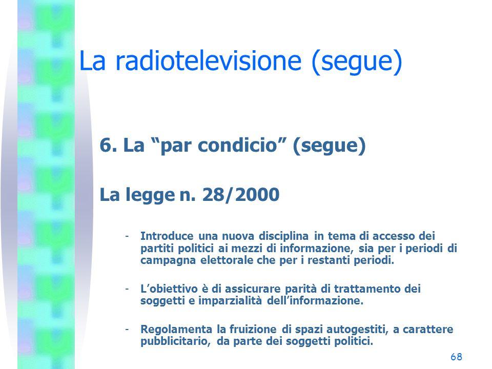 """67 La radiotelevisione (segue) 6. La """"par condicio"""" (segue) La disciplina della comunicazione politica –Il d.lgs. C.p.S. n. 128/47 attribuisce alla Co"""