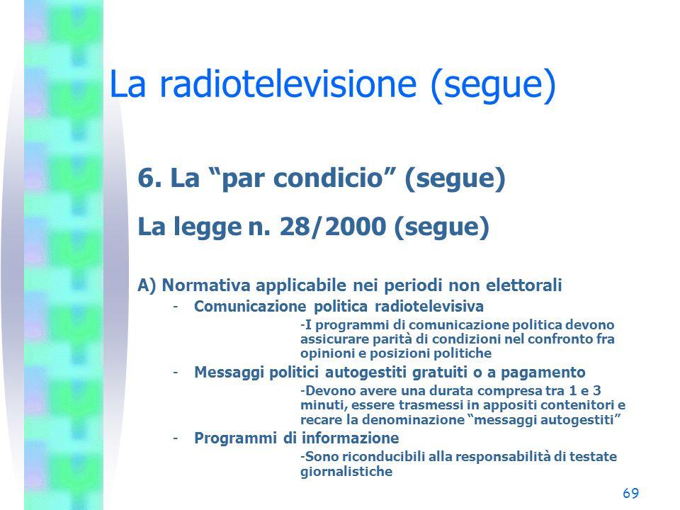 """68 La radiotelevisione (segue) 6. La """"par condicio"""" (segue) La legge n. 28/2000 -Introduce una nuova disciplina in tema di accesso dei partiti politic"""