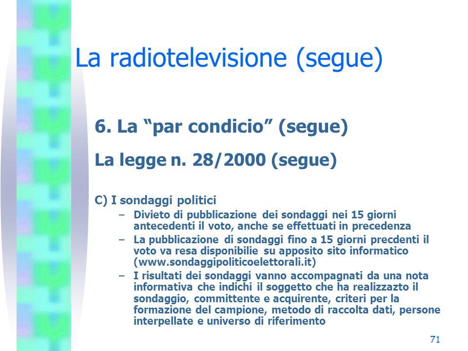 70 La radiotelevisione (segue) 6.La par condicio (segue) La legge n.