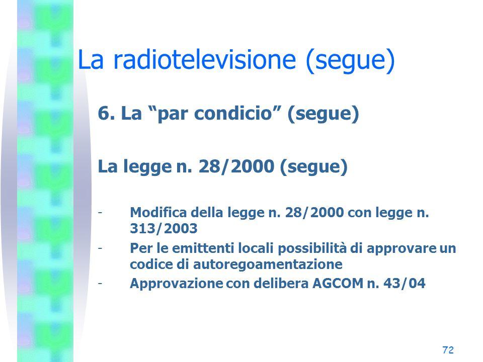 71 La radiotelevisione (segue) 6.La par condicio (segue) La legge n.