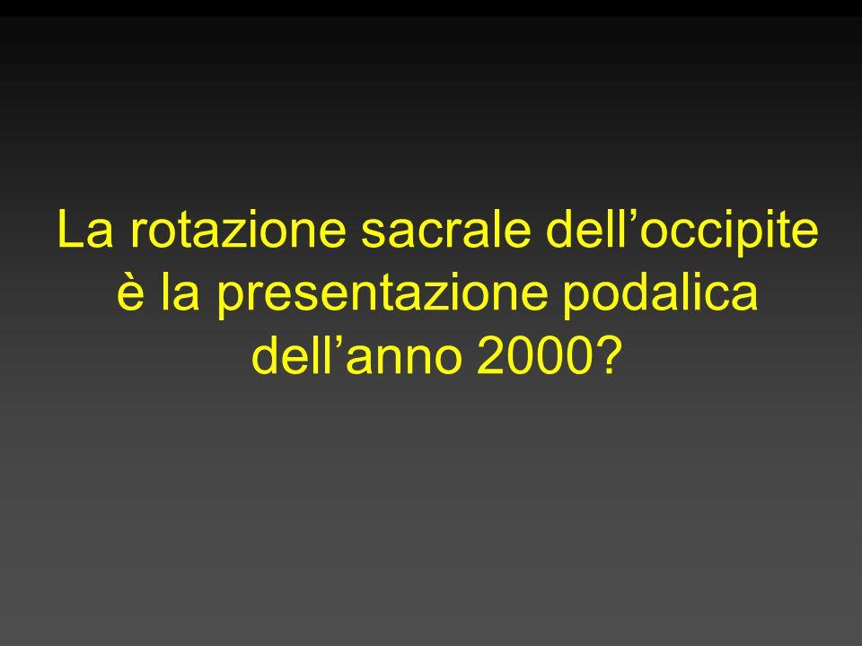 La rotazione sacrale dell'occipite è la presentazione podalica dell'anno 2000?