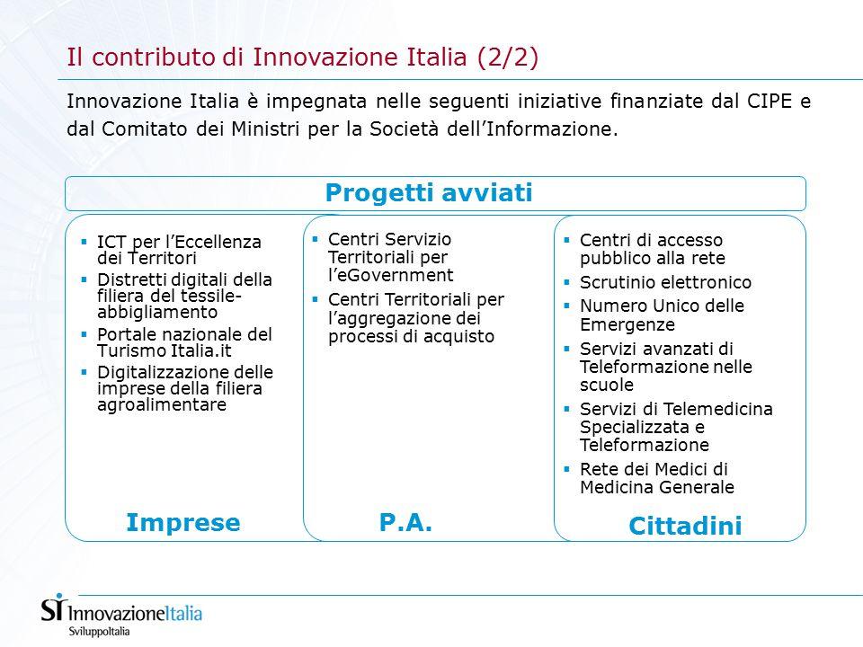  ICT per l'Eccellenza dei Territori  Distretti digitali della filiera del tessile- abbigliamento  Portale nazionale del Turismo Italia.it  Digitalizzazione delle imprese della filiera agroalimentare Innovazione Italia è impegnata nelle seguenti iniziative finanziate dal CIPE e dal Comitato dei Ministri per la Società dell'Informazione.