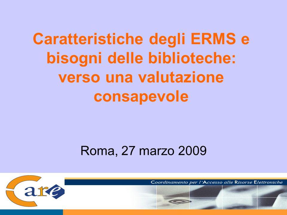 Caratteristiche degli ERMS e bisogni delle biblioteche: verso una valutazione consapevole Roma, 27 marzo 2009