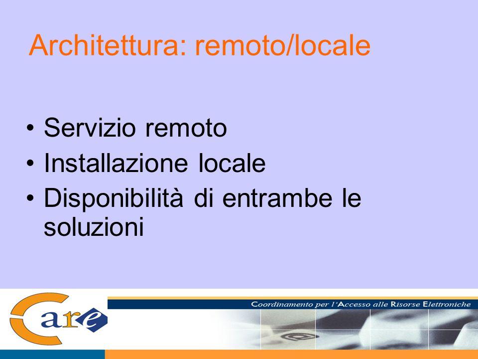 Architettura: remoto/locale Servizio remoto Installazione locale Disponibilità di entrambe le soluzioni