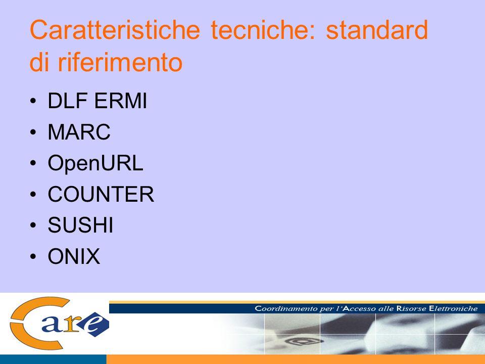 Caratteristiche tecniche: standard di riferimento DLF ERMI MARC OpenURL COUNTER SUSHI ONIX