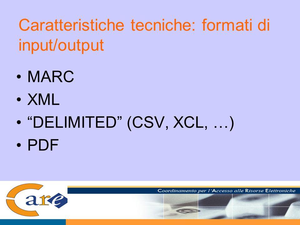 Caratteristiche tecniche: formati di input/output MARC XML DELIMITED (CSV, XCL, …) PDF