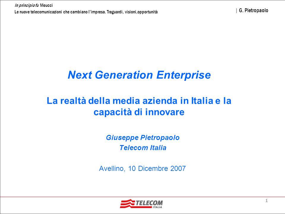 1 In principio fu Meucci Le nuove telecomunicazioni che cambiano l'impresa. Traguardi, visioni,opportunità | G. Pietropaolo Next Generation Enterprise