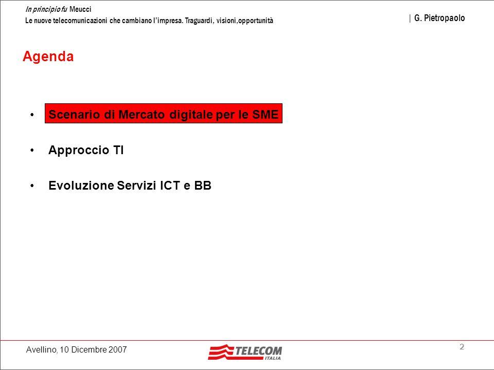 2 In principio fu Meucci Le nuove telecomunicazioni che cambiano l'impresa. Traguardi, visioni,opportunità | G. Pietropaolo Avellino, 10 Dicembre 2007