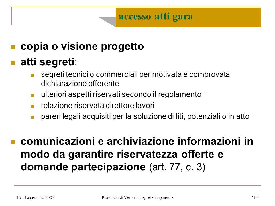 15 - 16 gennaio 2007 Provincia di Verona - segreteria generale 104 accesso atti gara copia o visione progetto atti segreti: segreti tecnici o commerci