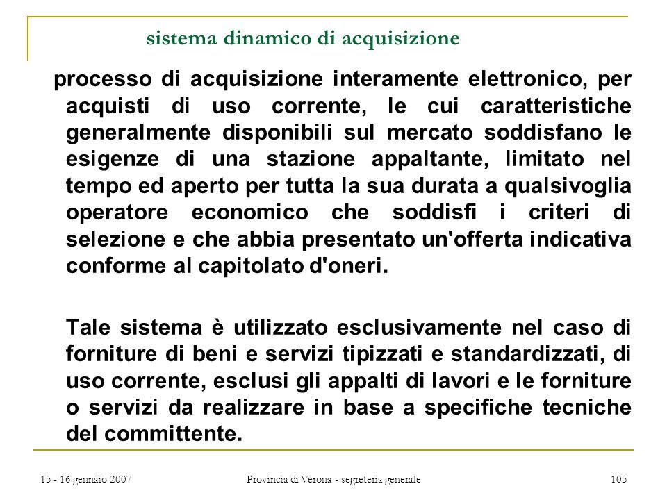 15 - 16 gennaio 2007 Provincia di Verona - segreteria generale 105 sistema dinamico di acquisizione processo di acquisizione interamente elettronico,