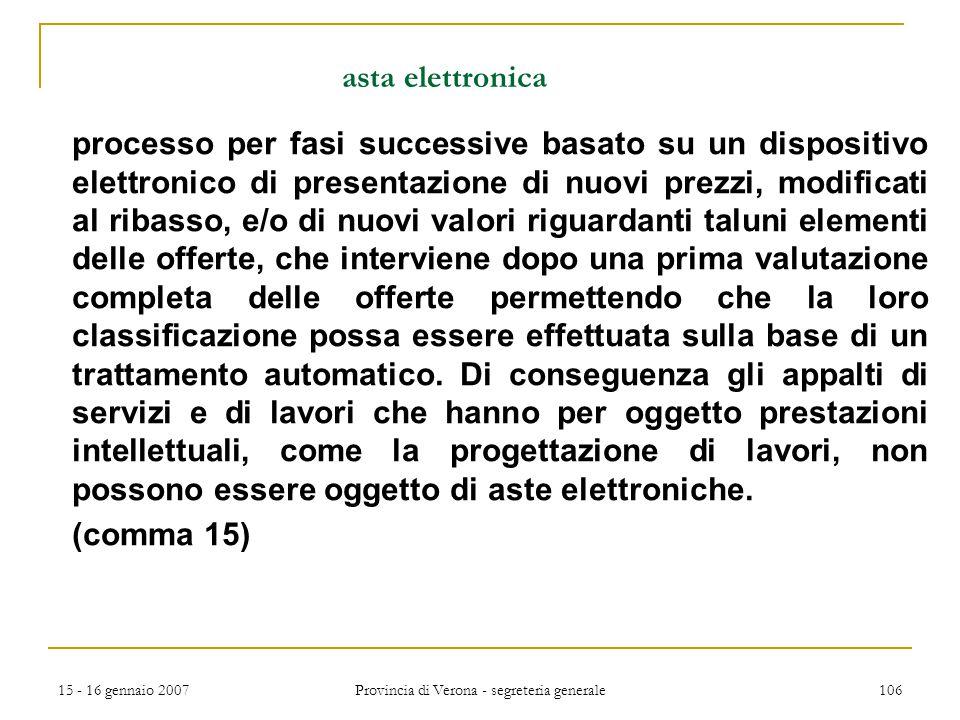 15 - 16 gennaio 2007 Provincia di Verona - segreteria generale 106 asta elettronica processo per fasi successive basato su un dispositivo elettronico