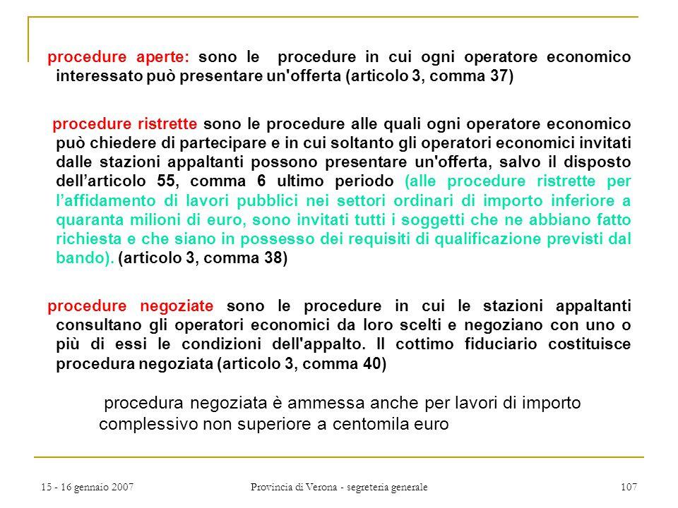 15 - 16 gennaio 2007 Provincia di Verona - segreteria generale 107 procedure aperte: sono le procedure in cui ogni operatore economico interessato può