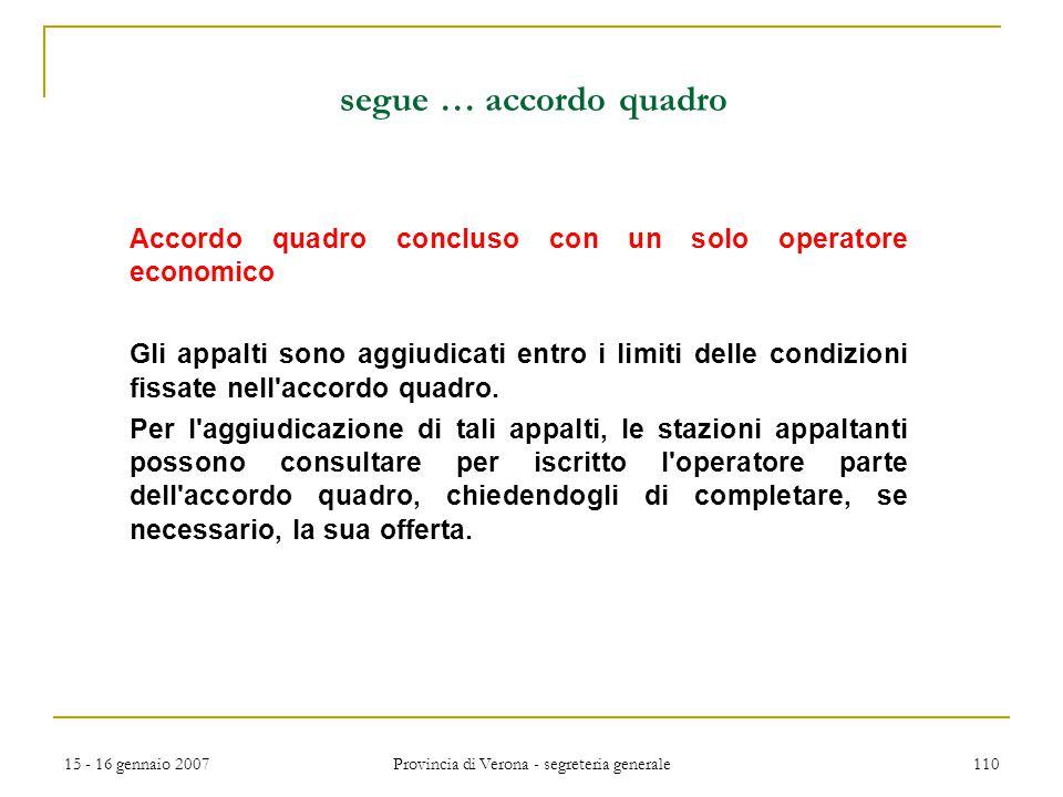 15 - 16 gennaio 2007 Provincia di Verona - segreteria generale 110 segue … accordo quadro Accordo quadro concluso con un solo operatore economico Gli