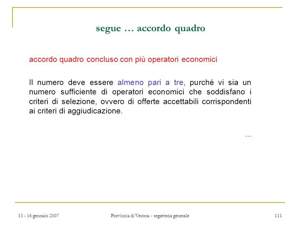 15 - 16 gennaio 2007 Provincia di Verona - segreteria generale 111 segue … accordo quadro accordo quadro concluso con più operatori economici Il numer