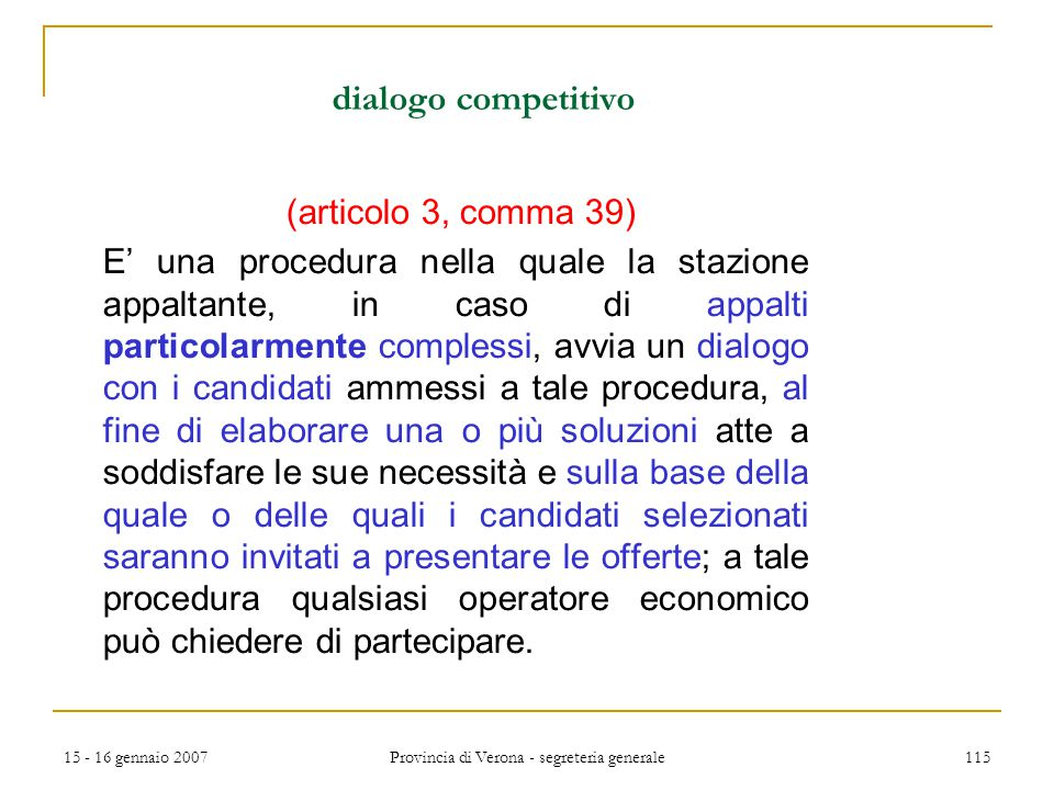 15 - 16 gennaio 2007 Provincia di Verona - segreteria generale 115 dialogo competitivo (articolo 3, comma 39) E' una procedura nella quale la stazione