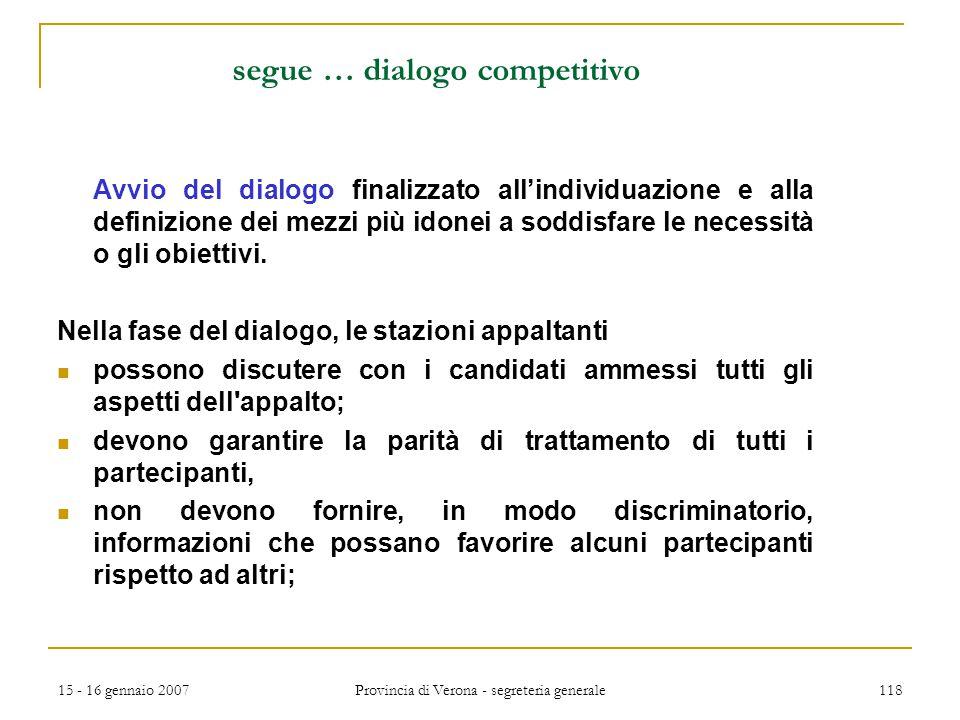 15 - 16 gennaio 2007 Provincia di Verona - segreteria generale 118 segue … dialogo competitivo Avvio del dialogo finalizzato all'individuazione e alla