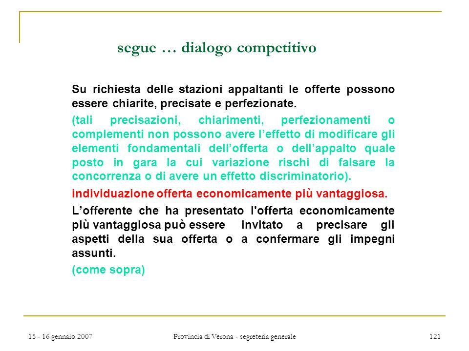 15 - 16 gennaio 2007 Provincia di Verona - segreteria generale 121 segue … dialogo competitivo Su richiesta delle stazioni appaltanti le offerte posso