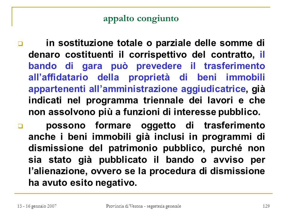 15 - 16 gennaio 2007 Provincia di Verona - segreteria generale 129 appalto congiunto  in sostituzione totale o parziale delle somme di denaro costitu