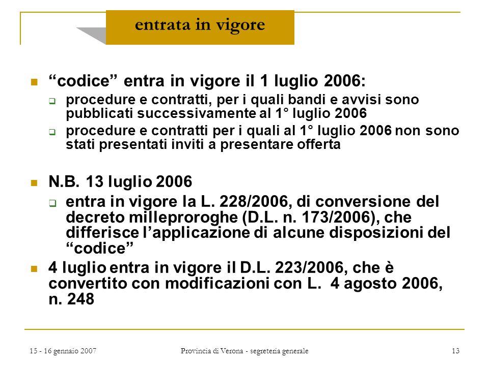 """15 - 16 gennaio 2007 Provincia di Verona - segreteria generale 13 entrata in vigore """"codice"""" entra in vigore il 1 luglio 2006:  procedure e contratti"""