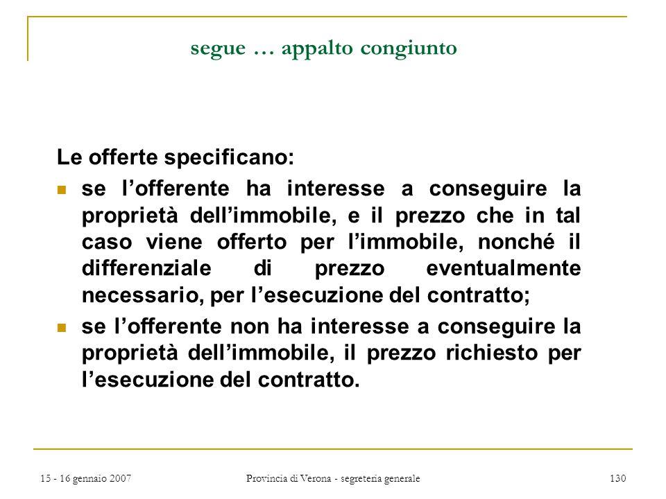 15 - 16 gennaio 2007 Provincia di Verona - segreteria generale 130 segue … appalto congiunto Le offerte specificano: se l'offerente ha interesse a con