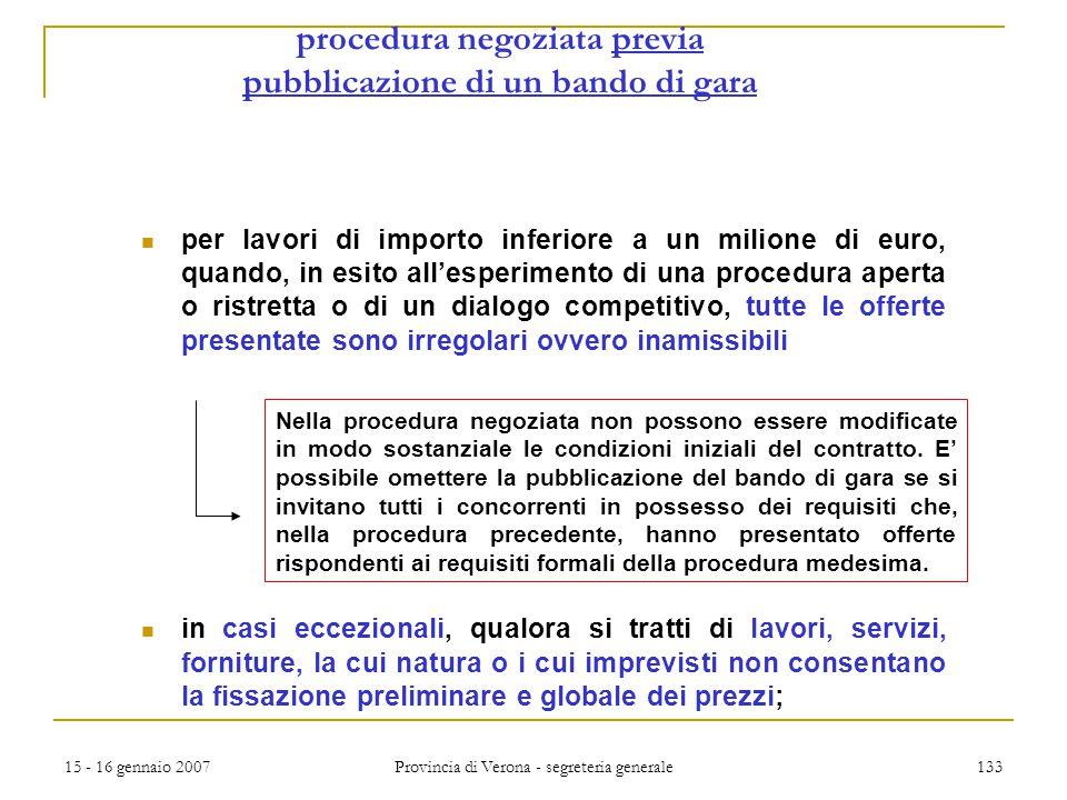 15 - 16 gennaio 2007 Provincia di Verona - segreteria generale 133 procedura negoziata previa pubblicazione di un bando di gara per lavori di importo