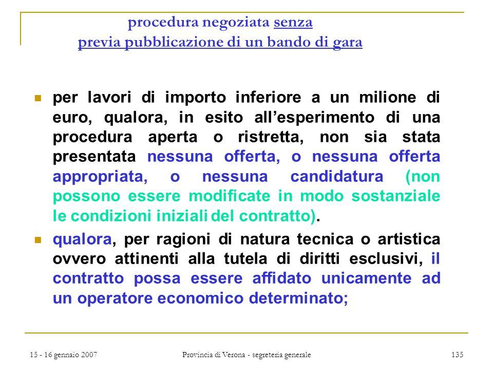 15 - 16 gennaio 2007 Provincia di Verona - segreteria generale 135 procedura negoziata senza previa pubblicazione di un bando di gara per lavori di im