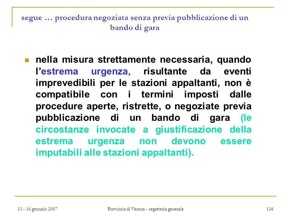 15 - 16 gennaio 2007 Provincia di Verona - segreteria generale 136 segue … procedura negoziata senza previa pubblicazione di un bando di gara nella mi